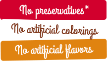No preservatives*, no artificial colorings, no artificial flavors