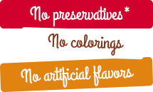 No preservative*, no colorings, no artificial flavors